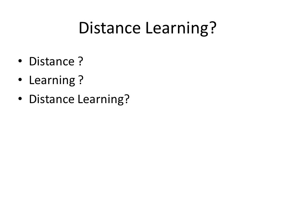 Distance Learning? Distance ? Learning ? Distance Learning?