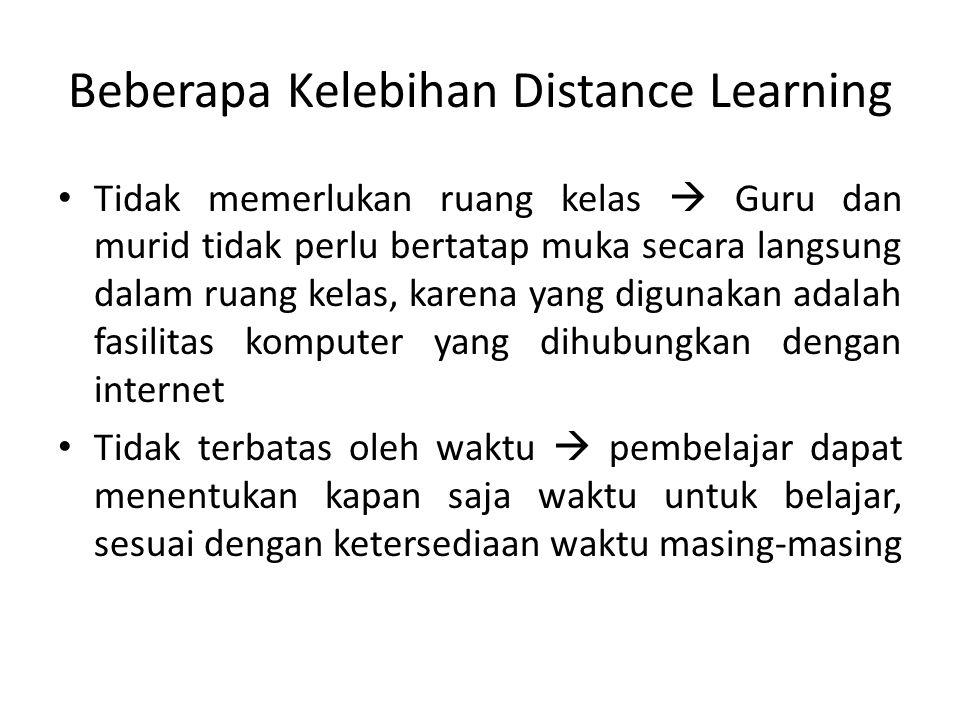 Bebrapa Kelebihan Distance Learning… Pembelajar dapat memilih topik atau bahan ajar sesuai dengan keinginan dan kebutuhan masing-masing pembelajar Keakuratan dan kekinian materi pembelajaran