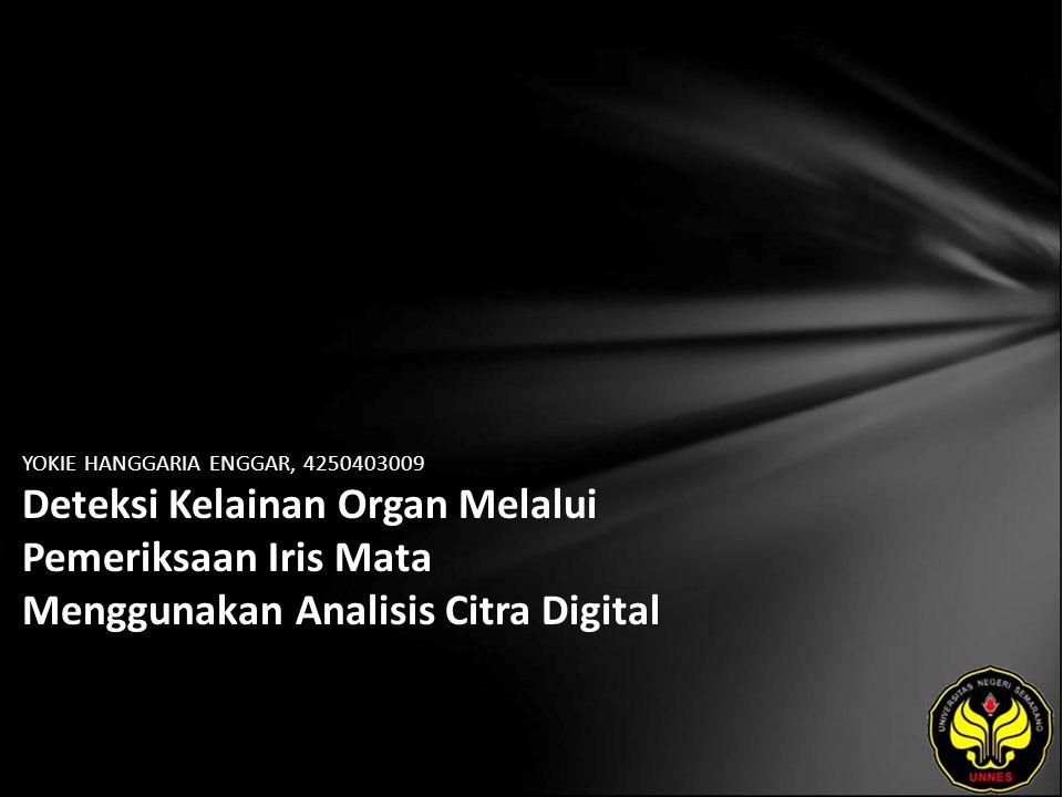 YOKIE HANGGARIA ENGGAR, 4250403009 Deteksi Kelainan Organ Melalui Pemeriksaan Iris Mata Menggunakan Analisis Citra Digital