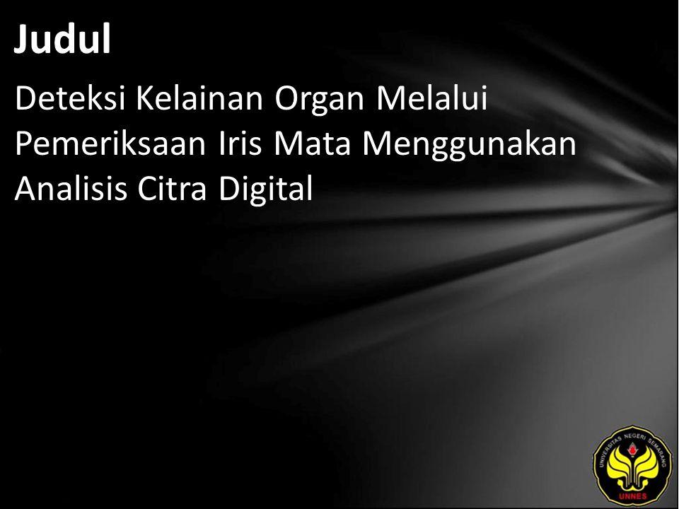 Judul Deteksi Kelainan Organ Melalui Pemeriksaan Iris Mata Menggunakan Analisis Citra Digital