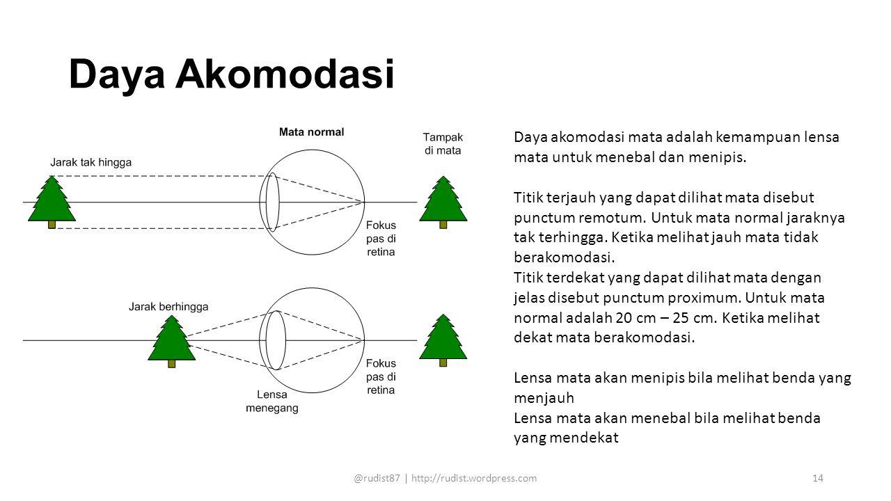 Daya Akomodasi Daya akomodasi mata adalah kemampuan lensa mata untuk menebal dan menipis. Titik terjauh yang dapat dilihat mata disebut punctum remotu