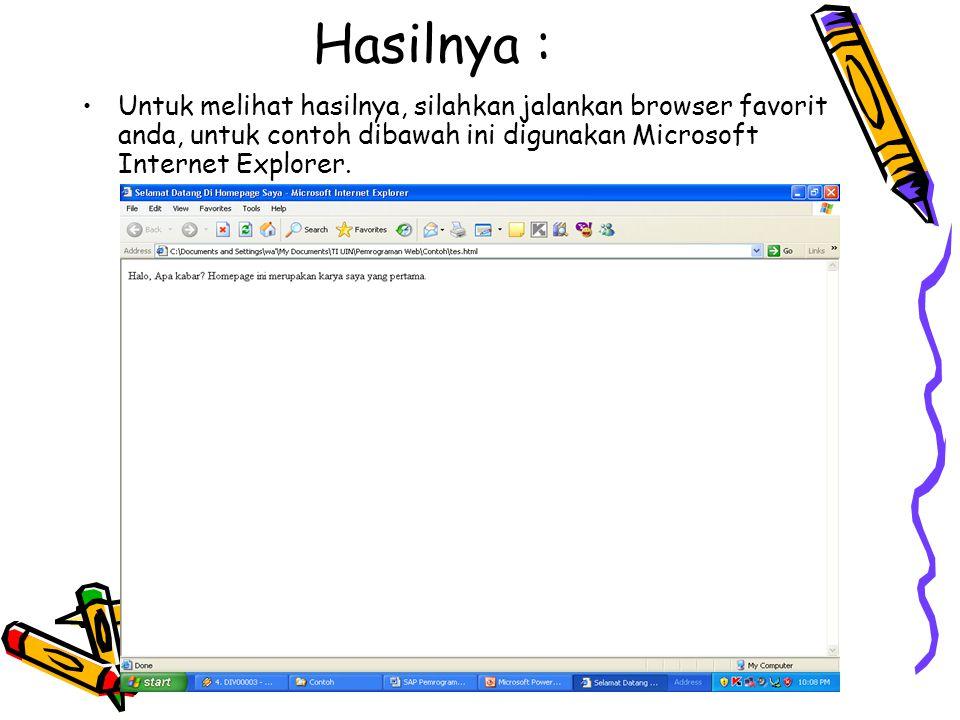 Hasilnya : Untuk melihat hasilnya, silahkan jalankan browser favorit anda, untuk contoh dibawah ini digunakan Microsoft Internet Explorer.