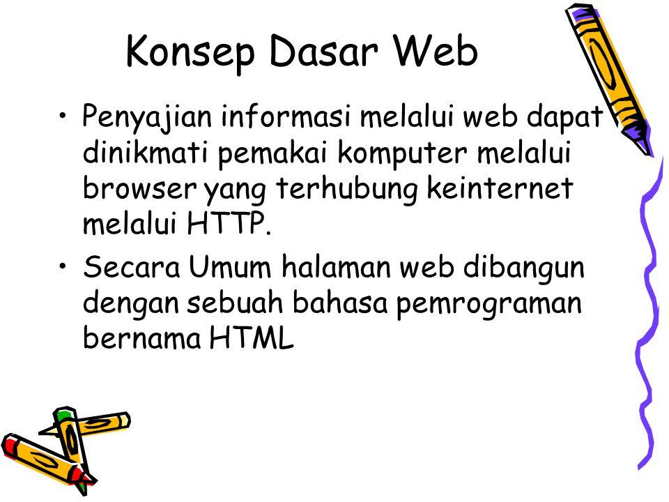 Konsep Dasar Web Penyajian informasi melalui web dapat dinikmati pemakai komputer melalui browser yang terhubung keinternet melalui HTTP. Secara Umum