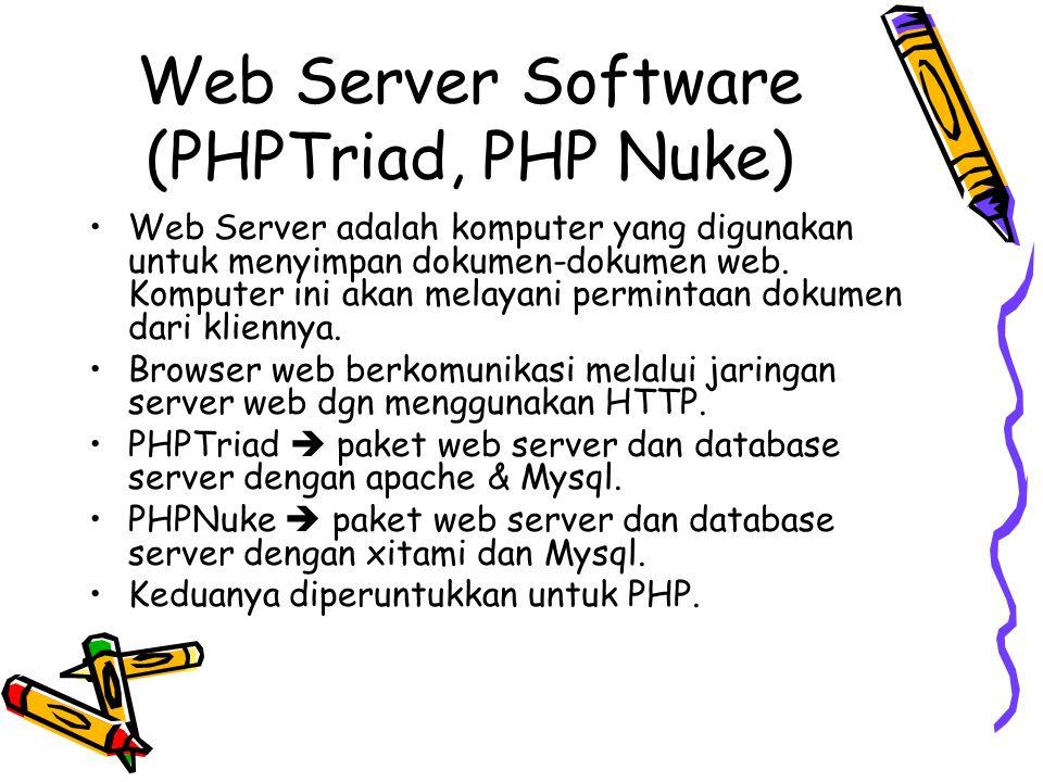 Web Server Software (PHPTriad, PHP Nuke) Web Server adalah komputer yang digunakan untuk menyimpan dokumen-dokumen web. Komputer ini akan melayani per