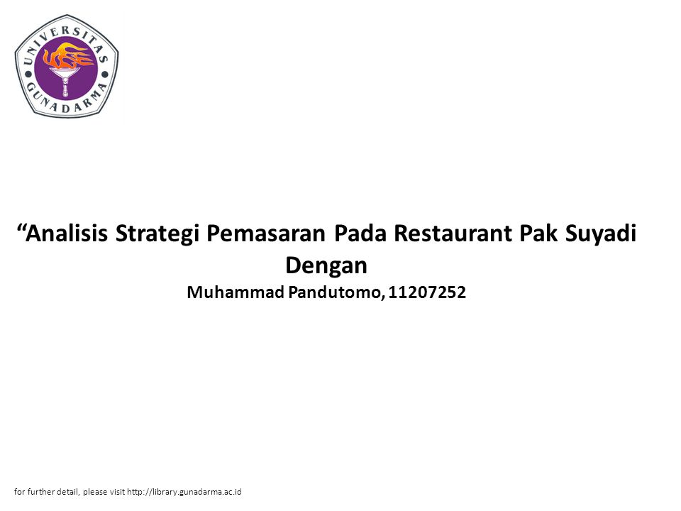"""""""Analisis Strategi Pemasaran Pada Restaurant Pak Suyadi Dengan Muhammad Pandutomo, 11207252 for further detail, please visit http://library.gunadarma."""