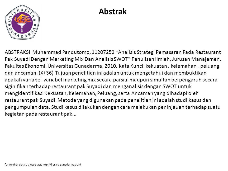 "Abstrak ABSTRAKSI Muhammad Pandutomo, 11207252 ""Analisis Strategi Pemasaran Pada Restaurant Pak Suyadi Dengan Marketing Mix Dan Analisis SWOT"" Penulis"
