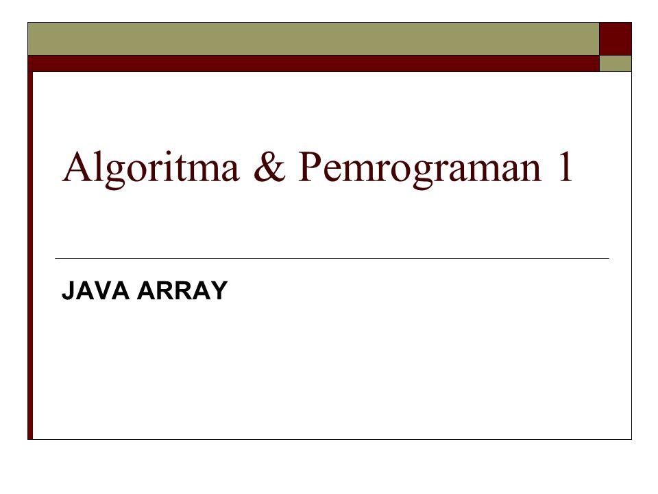 Algoritma & Pemrograman 1 JAVA ARRAY