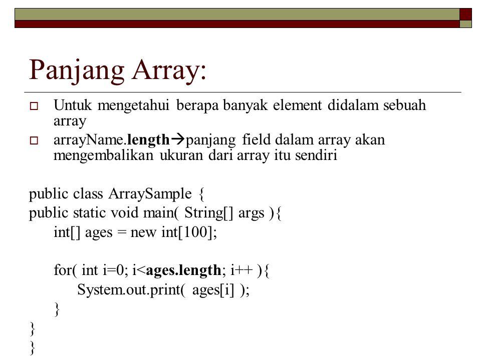 Panjang Array:  Untuk mengetahui berapa banyak element didalam sebuah array  arrayName.length  panjang field dalam array akan mengembalikan ukuran