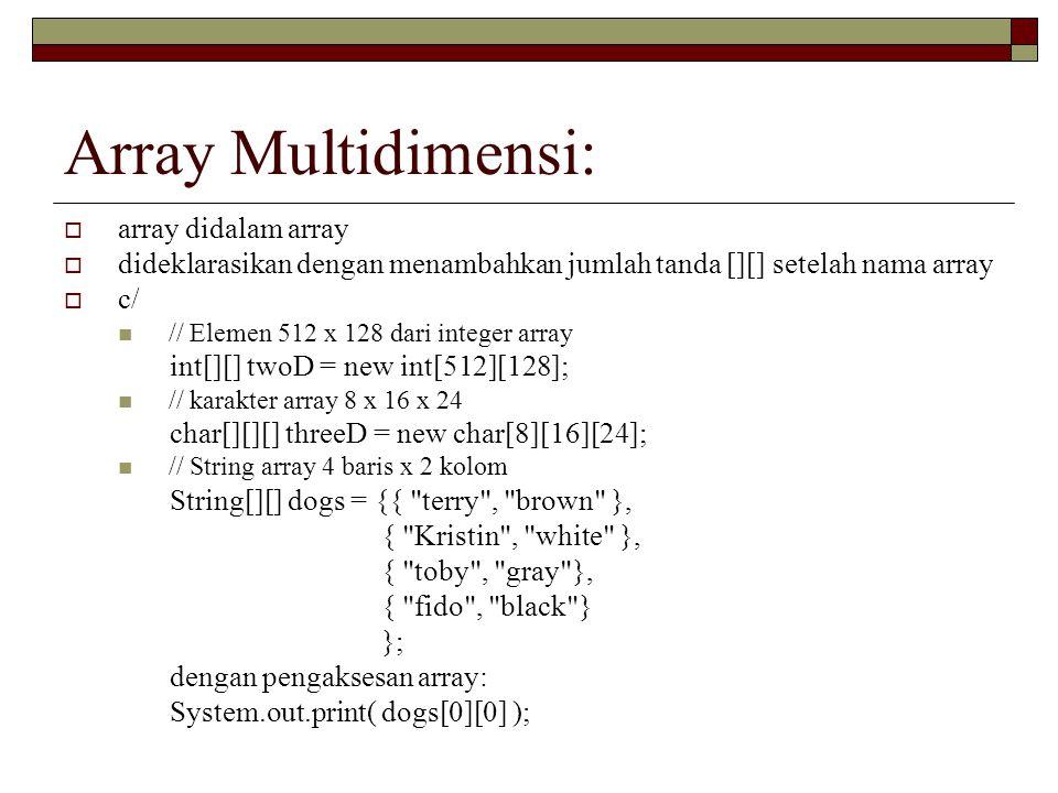 Array Multidimensi:  array didalam array  dideklarasikan dengan menambahkan jumlah tanda [][] setelah nama array  c/ // Elemen 512 x 128 dari integ