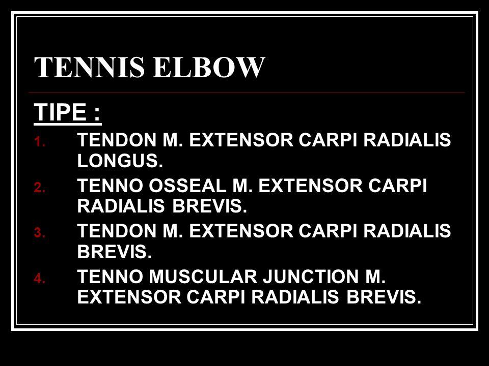 TENNIS ELBOW TIPE : 1.TENDON M. EXTENSOR CARPI RADIALIS LONGUS.