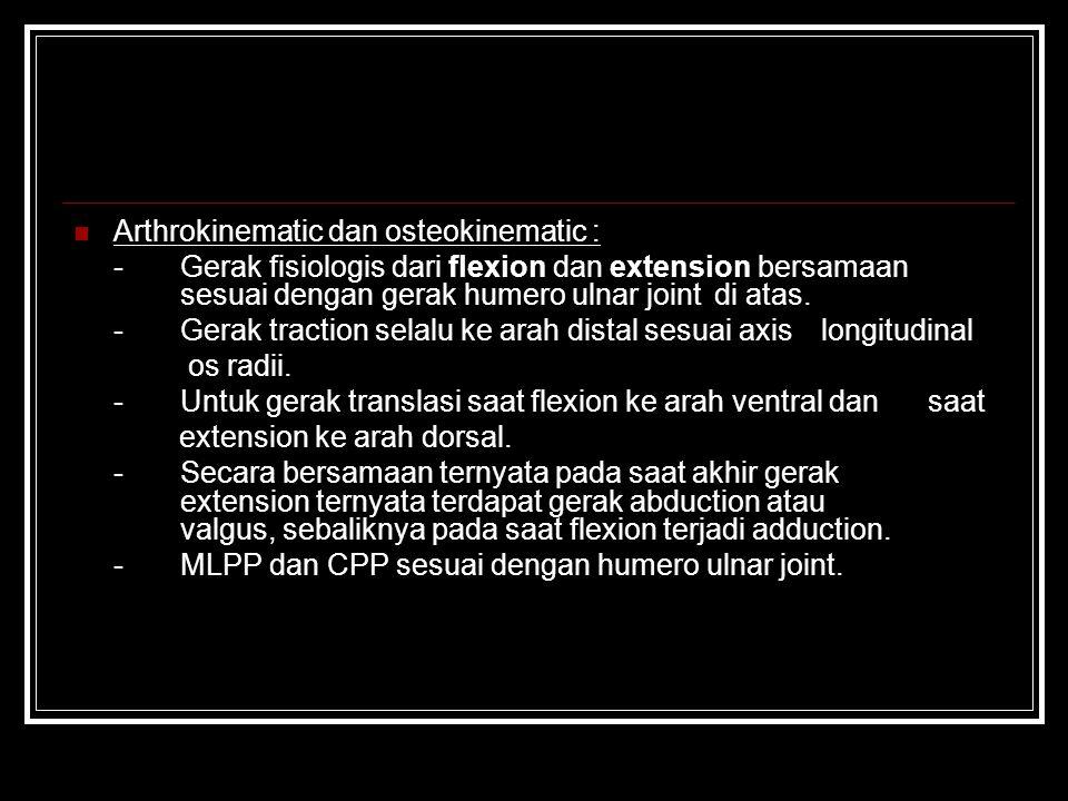 Arthrokinematic dan osteokinematic : - Gerak fisiologis dari flexion dan extension bersamaan sesuai dengan gerak humero ulnar joint di atas.