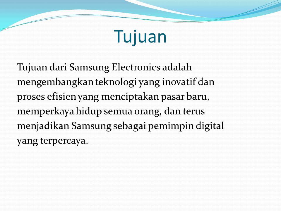 Tujuan Tujuan dari Samsung Electronics adalah mengembangkan teknologi yang inovatif dan proses efisien yang menciptakan pasar baru, memperkaya hidup s
