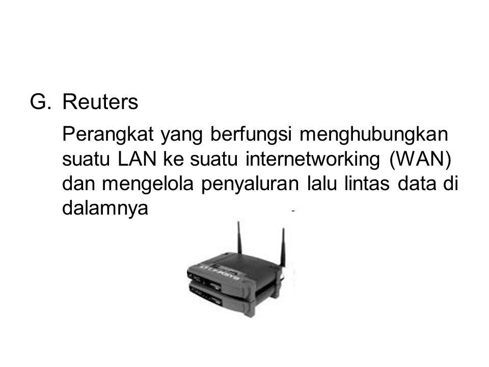 G.Reuters Perangkat yang berfungsi menghubungkan suatu LAN ke suatu internetworking (WAN) dan mengelola penyaluran lalu lintas data di dalamnya