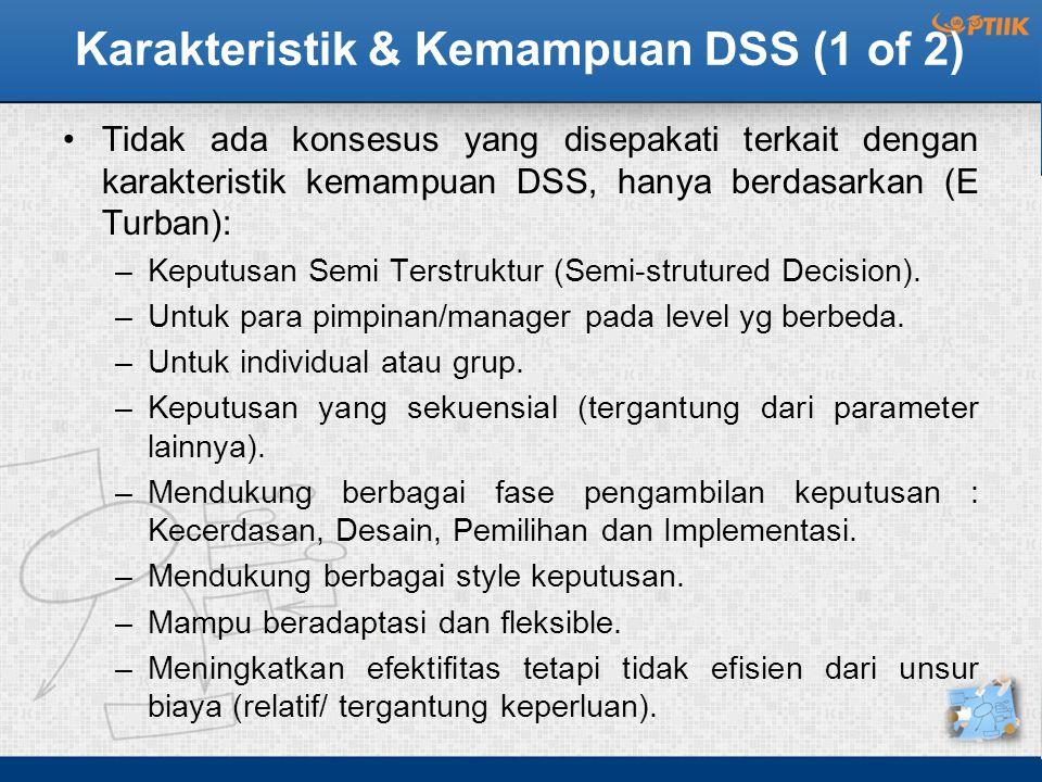 Karakteristik & Kemampuan DSS (1 of 2) Tidak ada konsesus yang disepakati terkait dengan karakteristik kemampuan DSS, hanya berdasarkan (E Turban): –K