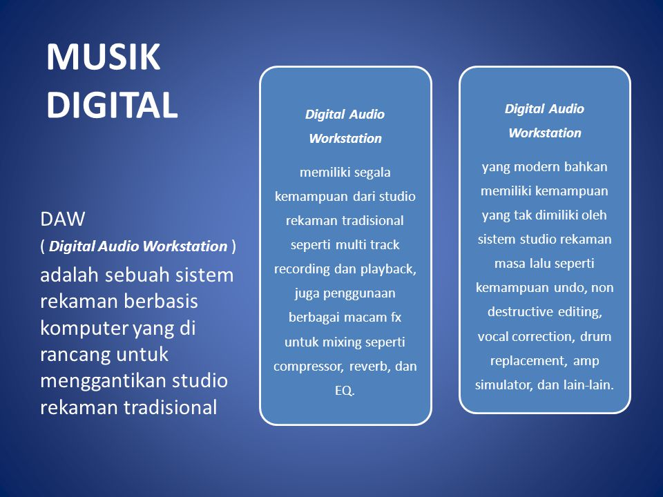MUSIK DIGITAL Digital Audio Workstation memiliki segala kemampuan dari studio rekaman tradisional seperti multi track recording dan playback, juga pen