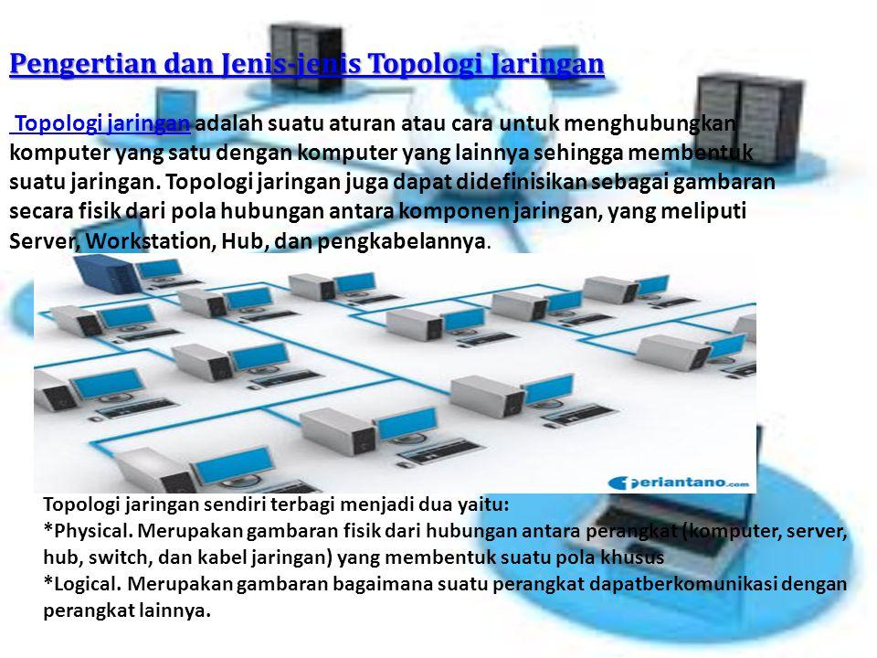 Pengertian dan Jenis-jenis Topologi Jaringan Pengertian dan Jenis-jenis Topologi Jaringan Topologi jaringan Topologi jaringan adalah suatu aturan atau cara untuk menghubungkan komputer yang satu dengan komputer yang lainnya sehingga membentuk suatu jaringan.