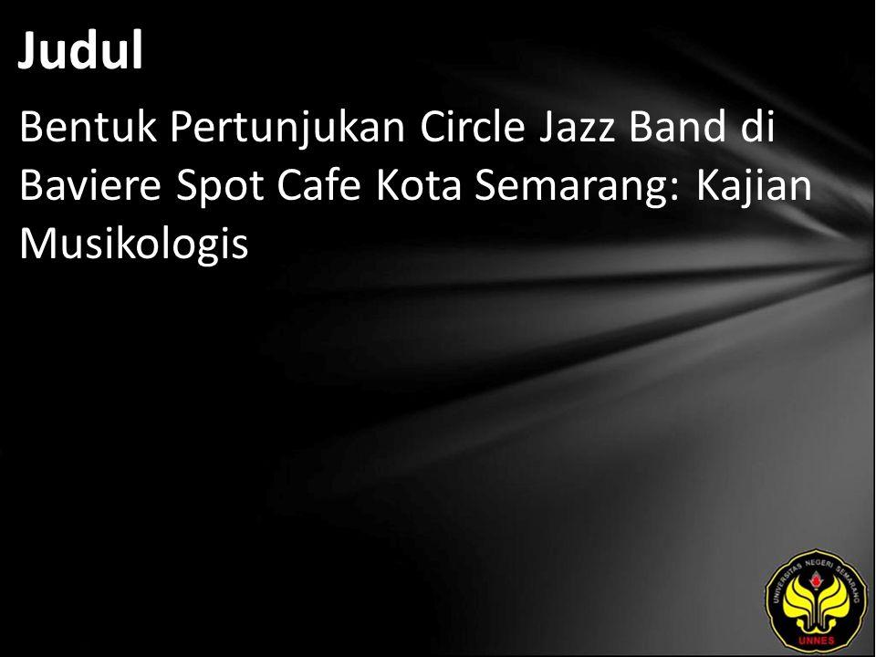 Judul Bentuk Pertunjukan Circle Jazz Band di Baviere Spot Cafe Kota Semarang: Kajian Musikologis