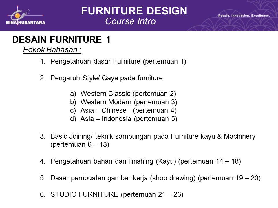 FURNITURE DESIGN Course Intro DESAIN FURNITURE 1 Pokok Bahasan : 1.Pengetahuan dasar Furniture (pertemuan 1) 2.Pengaruh Style/ Gaya pada furniture 3.B