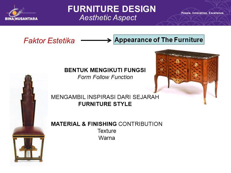 FURNITURE DESIGN Aesthetic Aspect Faktor Estetika Appearance of The Furniture MENGAMBIL INSPIRASI DARI SEJARAH FURNITURE STYLE BENTUK MENGIKUTI FUNGSI