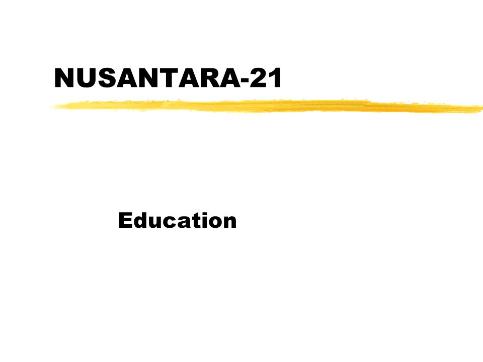 NUSANTARA-21 Education