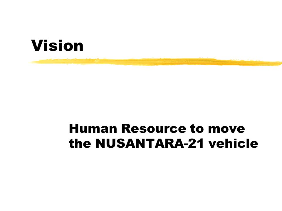 Vision Human Resource to move the NUSANTARA-21 vehicle