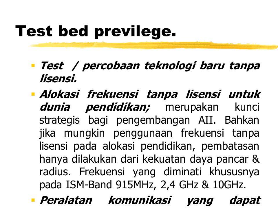 Test bed previlege.  Test / percobaan teknologi baru tanpa lisensi.