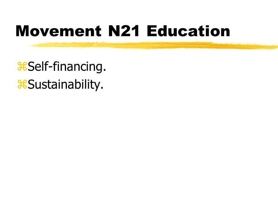 Movement N21 Education zSelf-financing. zSustainability.