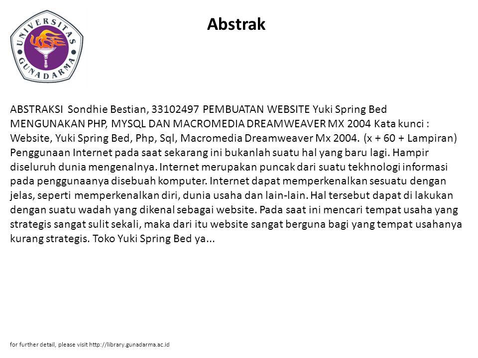 Abstrak ABSTRAKSI Sondhie Bestian, 33102497 PEMBUATAN WEBSITE Yuki Spring Bed MENGUNAKAN PHP, MYSQL DAN MACROMEDIA DREAMWEAVER MX 2004 Kata kunci : We
