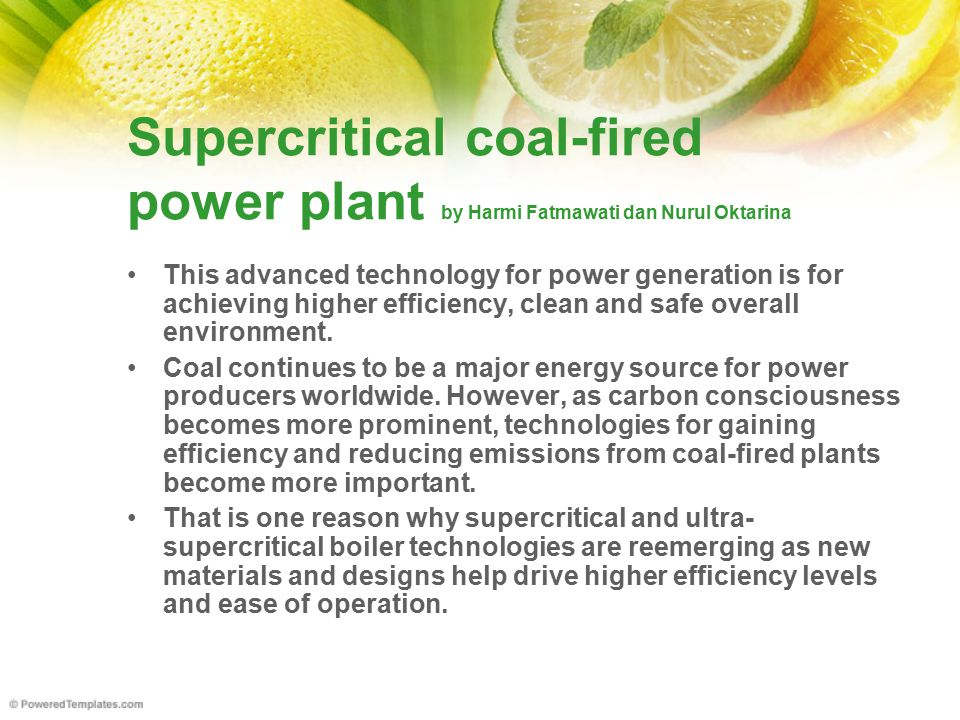 Supercritical coal-fired power plant Energy, in general, and electricity in particular, plays a vital role in improving the standard of life everywhere.