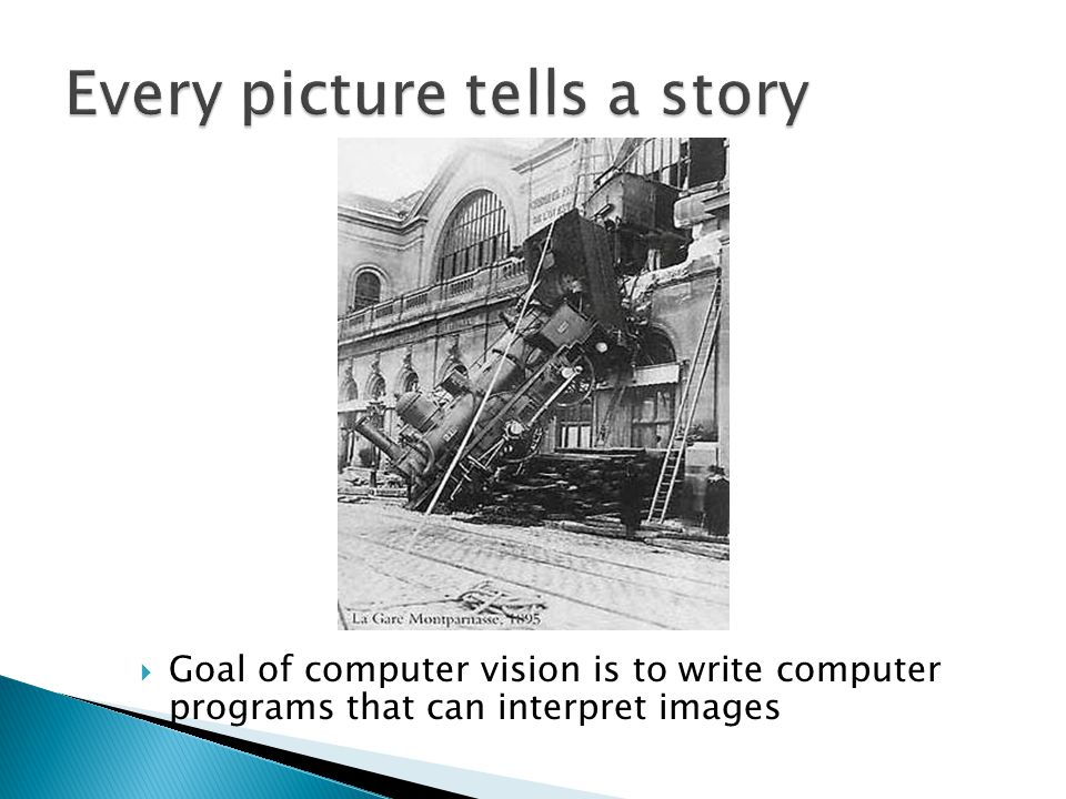  Goal of computer vision is to write computer programs that can interpret images