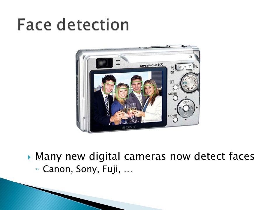  Many new digital cameras now detect faces ◦ Canon, Sony, Fuji, …