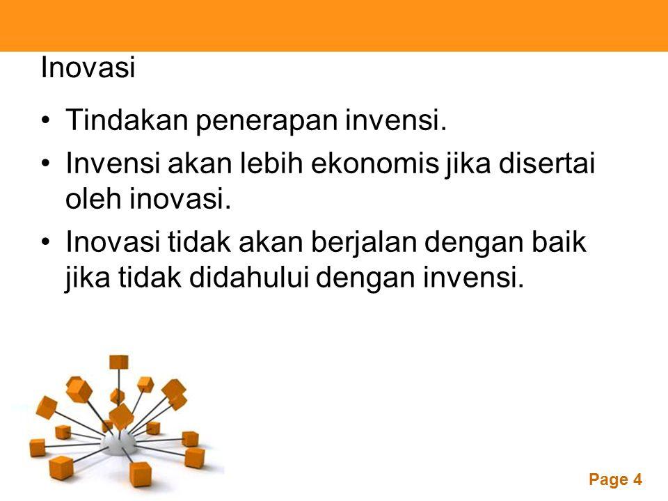 Powerpoint Templates Page 4 Inovasi Tindakan penerapan invensi. Invensi akan lebih ekonomis jika disertai oleh inovasi. Inovasi tidak akan berjalan de
