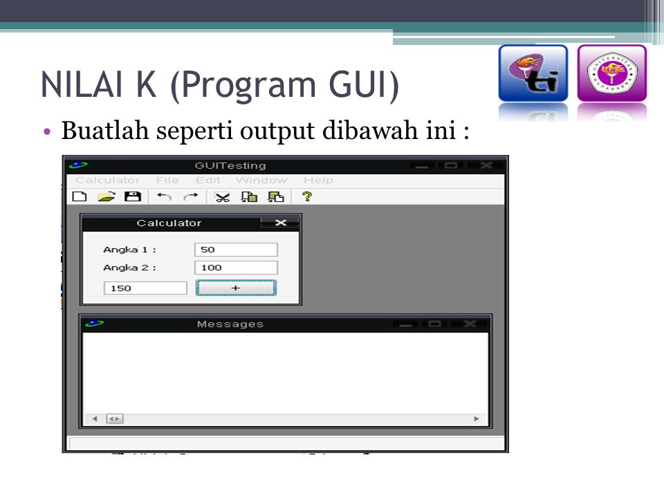 NILAI K (Program GUI) Buatlah seperti output dibawah ini :