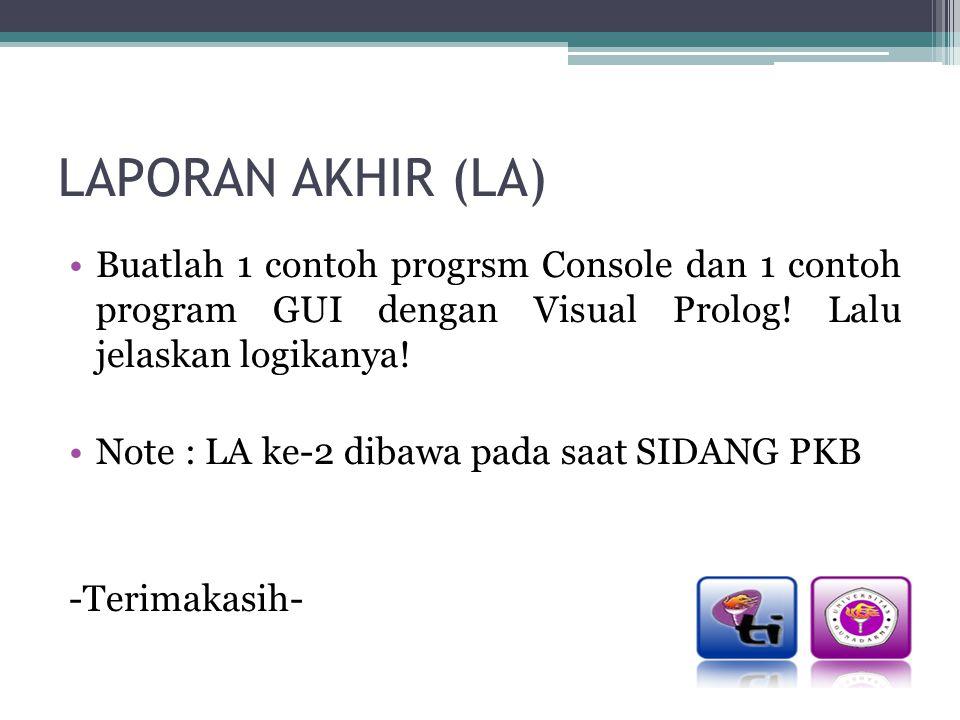 LAPORAN AKHIR (LA) Buatlah 1 contoh progrsm Console dan 1 contoh program GUI dengan Visual Prolog! Lalu jelaskan logikanya! Note : LA ke-2 dibawa pada