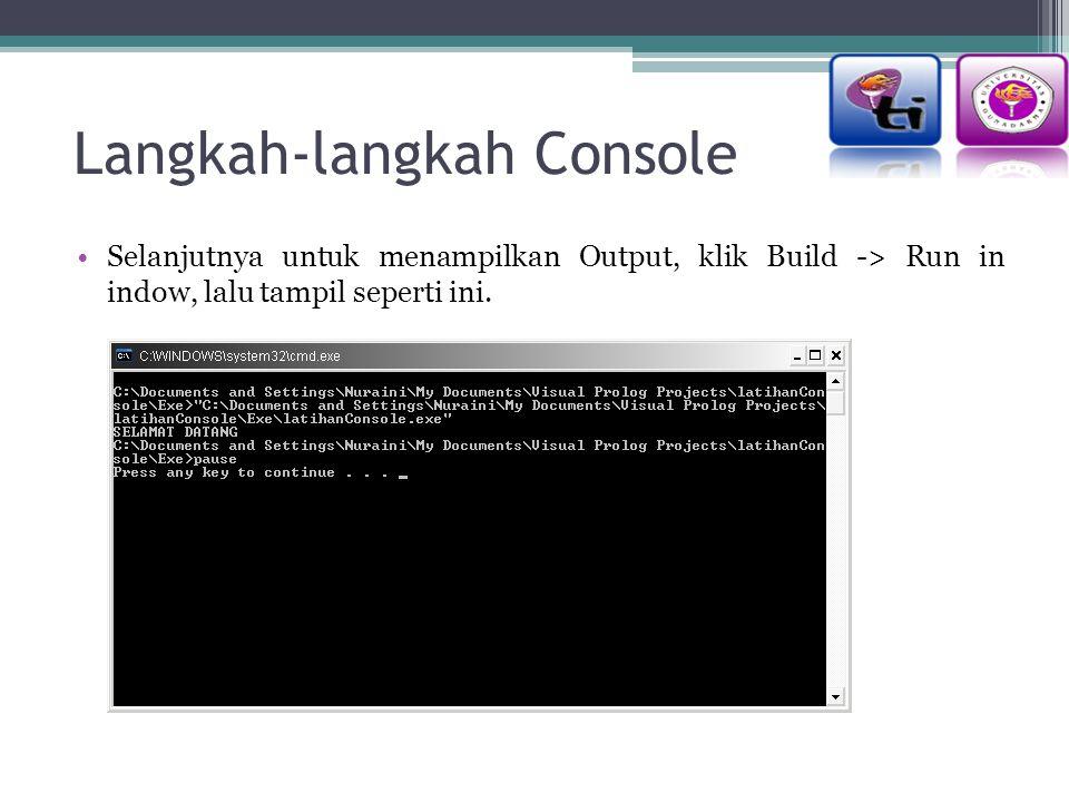 Langkah-langkah Console Selanjutnya untuk menampilkan Output, klik Build -> Run in indow, lalu tampil seperti ini.