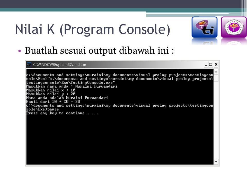 Nilai K (Program Console) Buatlah sesuai output dibawah ini :
