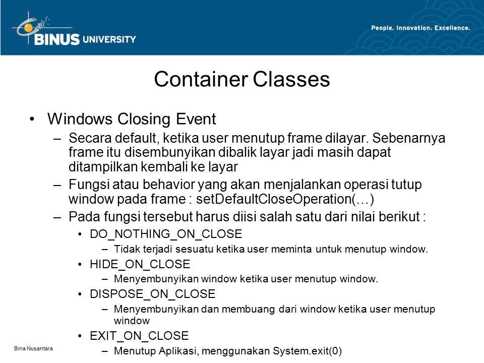 Bina Nusantara Container Classes Windows Closing Event –Secara default, ketika user menutup frame dilayar. Sebenarnya frame itu disembunyikan dibalik