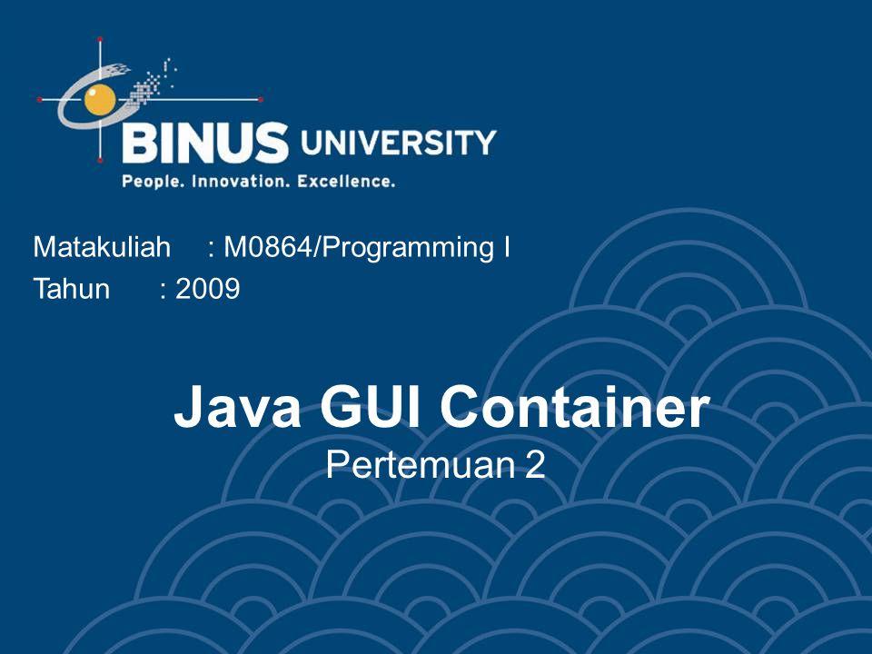 Bina Nusantara Learning Outcomes Pada akhir pertemuan ini, diharapkan mahasiswa akan mampu: –menguraikan kembali komponen- komponen objek GUI di Java (C2)