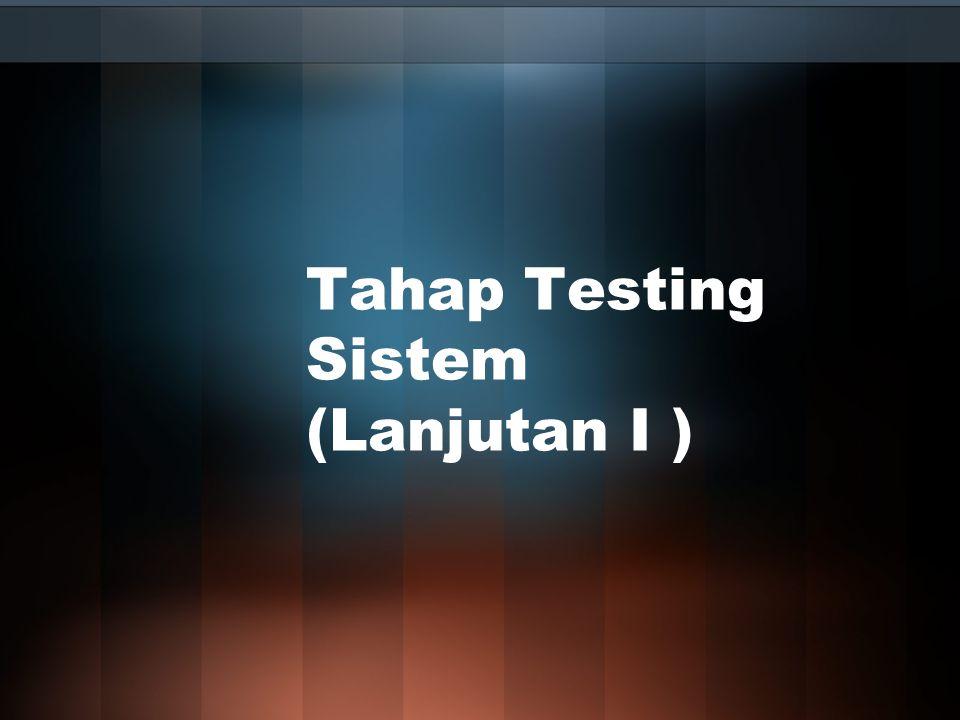 Tahap Testing Sistem (Lanjutan I )
