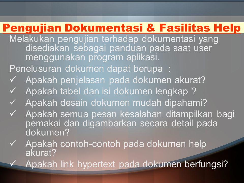 Pengujian Dokumentasi & Fasilitas Help Melakukan pengujian terhadap dokumentasi yang disediakan sebagai panduan pada saat user menggunakan program apl
