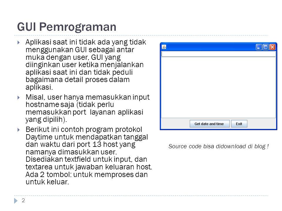 GUI Pemrograman 2  Aplikasi saat ini tidak ada yang tidak menggunakan GUI sebagai antar muka dengan user, GUI yang diinginkan user ketika menjalankan aplikasi saat ini dan tidak peduli bagaimana detail proses dalam aplikasi.