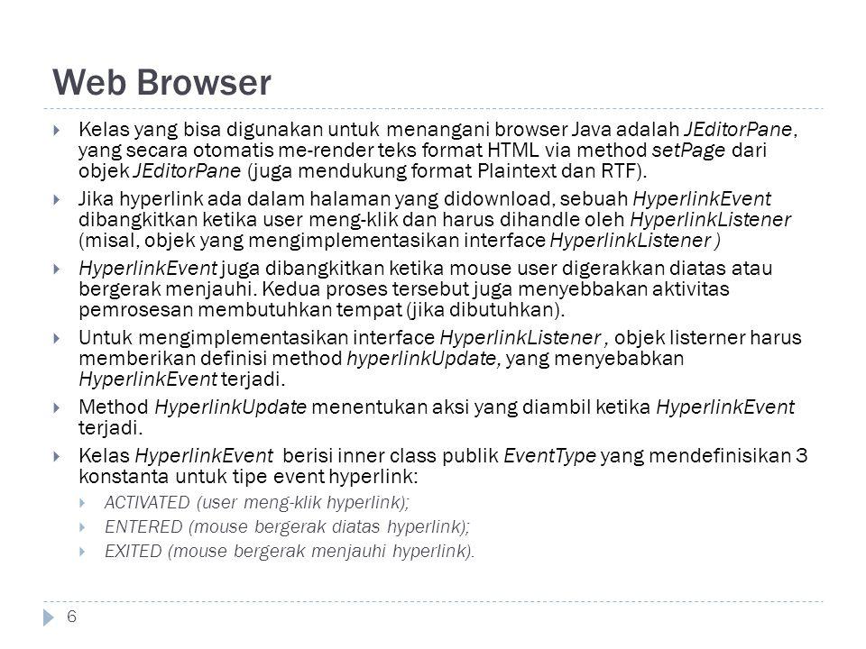 Web Browser 6  Kelas yang bisa digunakan untuk menangani browser Java adalah JEditorPane, yang secara otomatis me-render teks format HTML via method setPage dari objek JEditorPane (juga mendukung format Plaintext dan RTF).