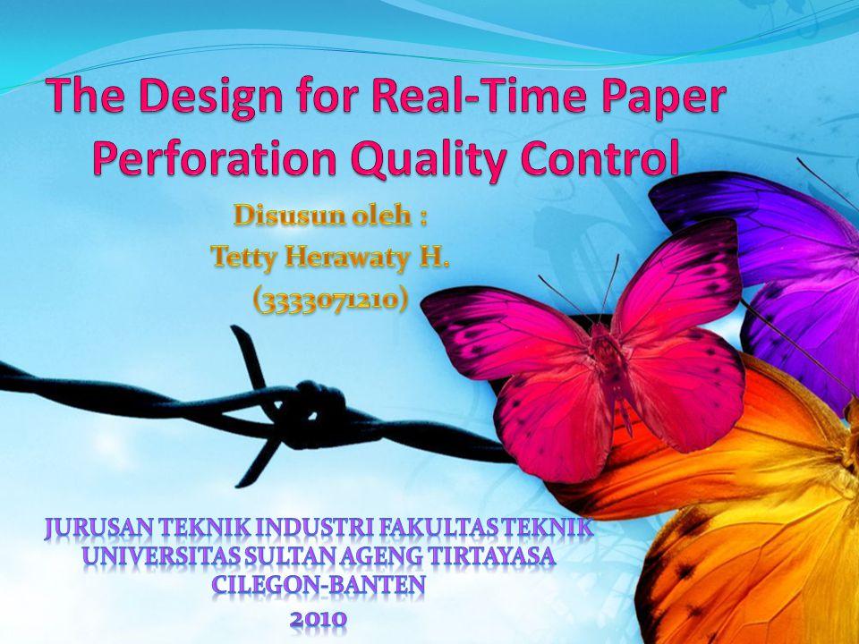 Design Pengendalian Kualitas Real-Time pada Pelobangan Kertas Makalah ini membahas proses pemantauan dalam memproduksi kertas berlubang.