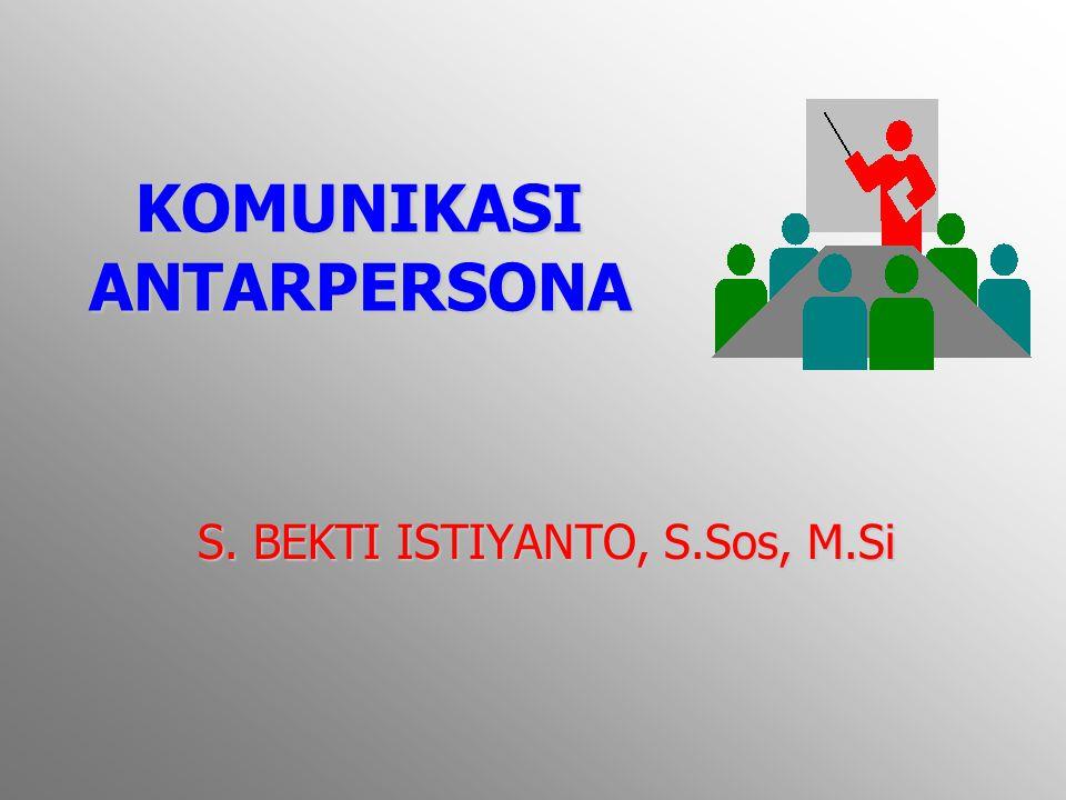 KOMUNIKASI ANTARPERSONA S. BEKTI ISTIYANTO, S.Sos, M.Si