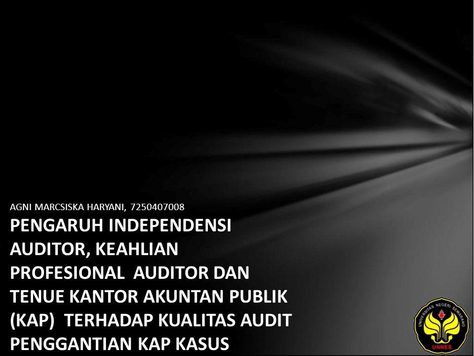 AGNI MARCSISKA HARYANI, 7250407008 PENGARUH INDEPENDENSI AUDITOR, KEAHLIAN PROFESIONAL AUDITOR DAN TENUE KANTOR AKUNTAN PUBLIK (KAP) TERHADAP KUALITAS AUDIT PENGGANTIAN KAP KASUS KEWAJIBAN ROTASI AUDIT.