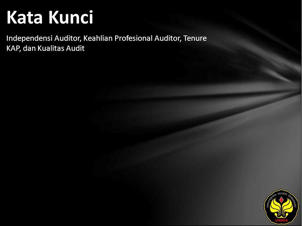 Kata Kunci Independensi Auditor, Keahlian Profesional Auditor, Tenure KAP, dan Kualitas Audit