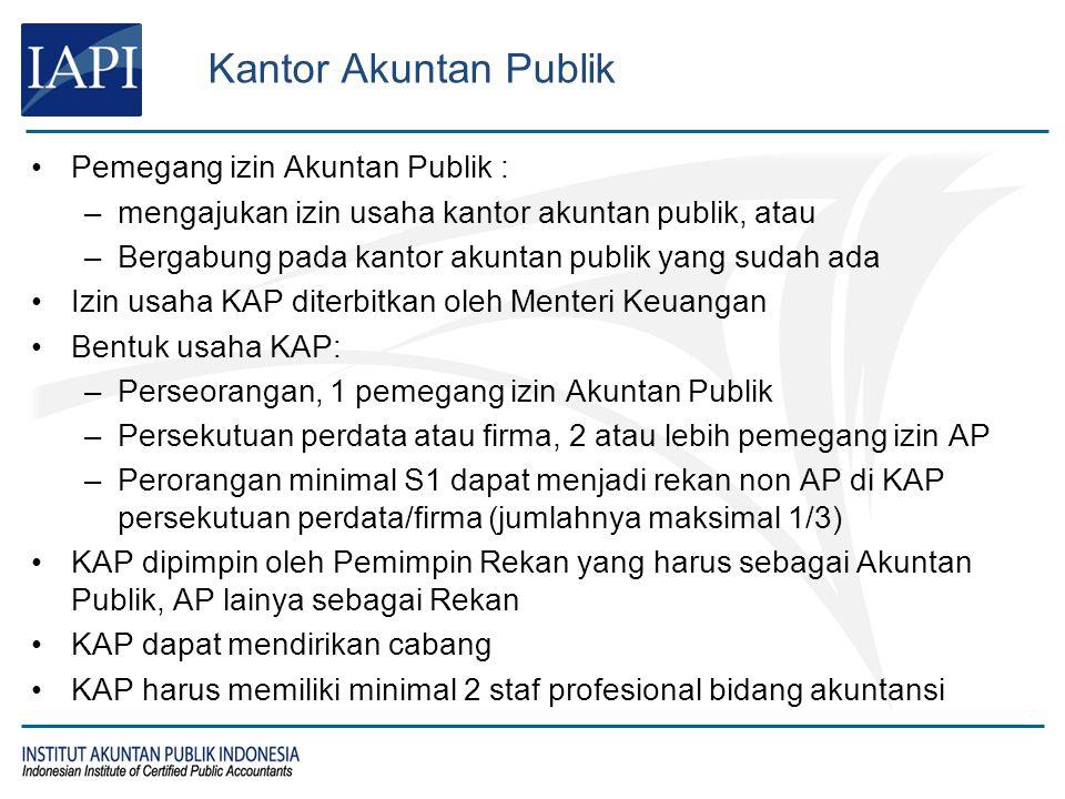 Kantor Akuntan Publik Pemegang izin Akuntan Publik : –mengajukan izin usaha kantor akuntan publik, atau –Bergabung pada kantor akuntan publik yang sud