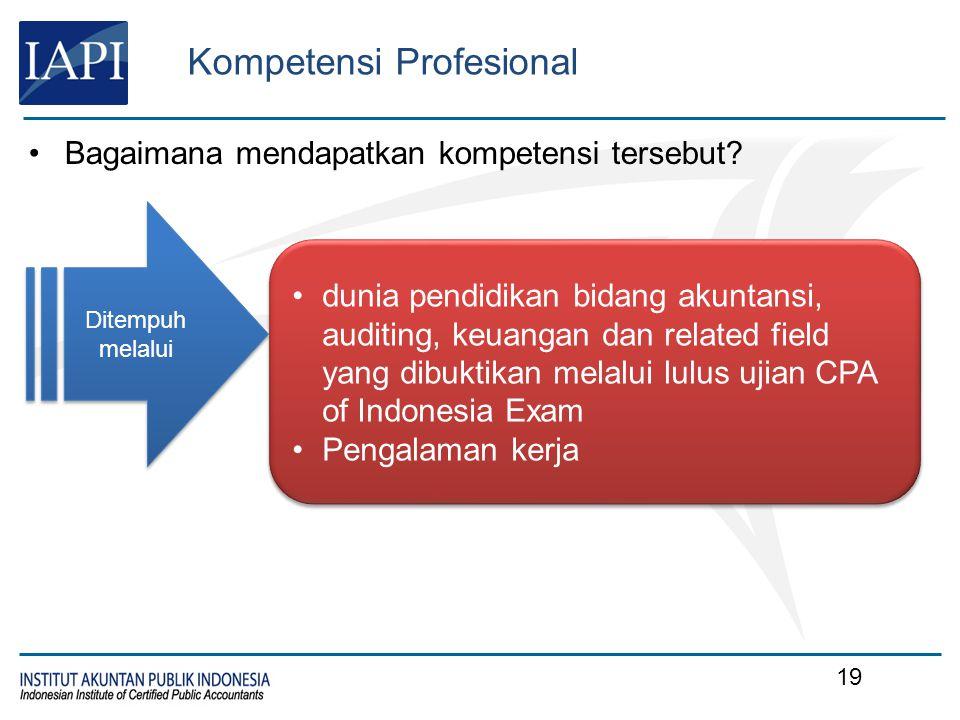 Kompetensi Profesional Bagaimana mendapatkan kompetensi tersebut? dunia pendidikan bidang akuntansi, auditing, keuangan dan related field yang dibukti