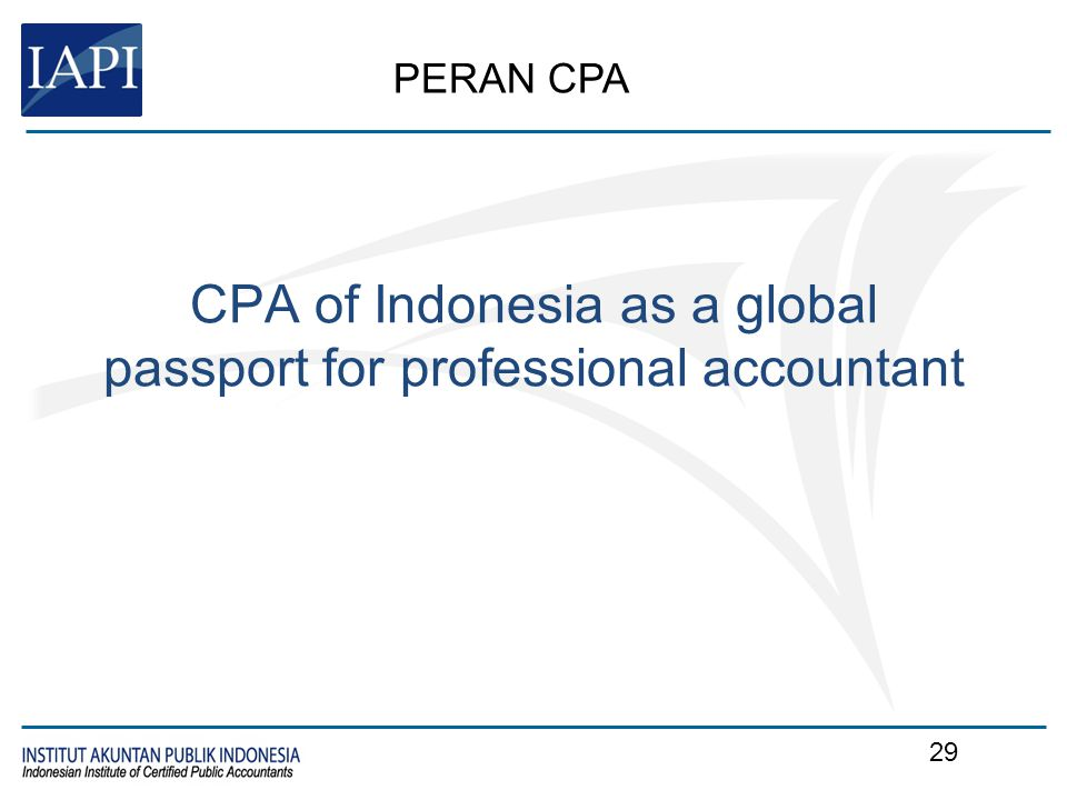 CPA of Indonesia as a global passport for professional accountant PERAN CPA 29