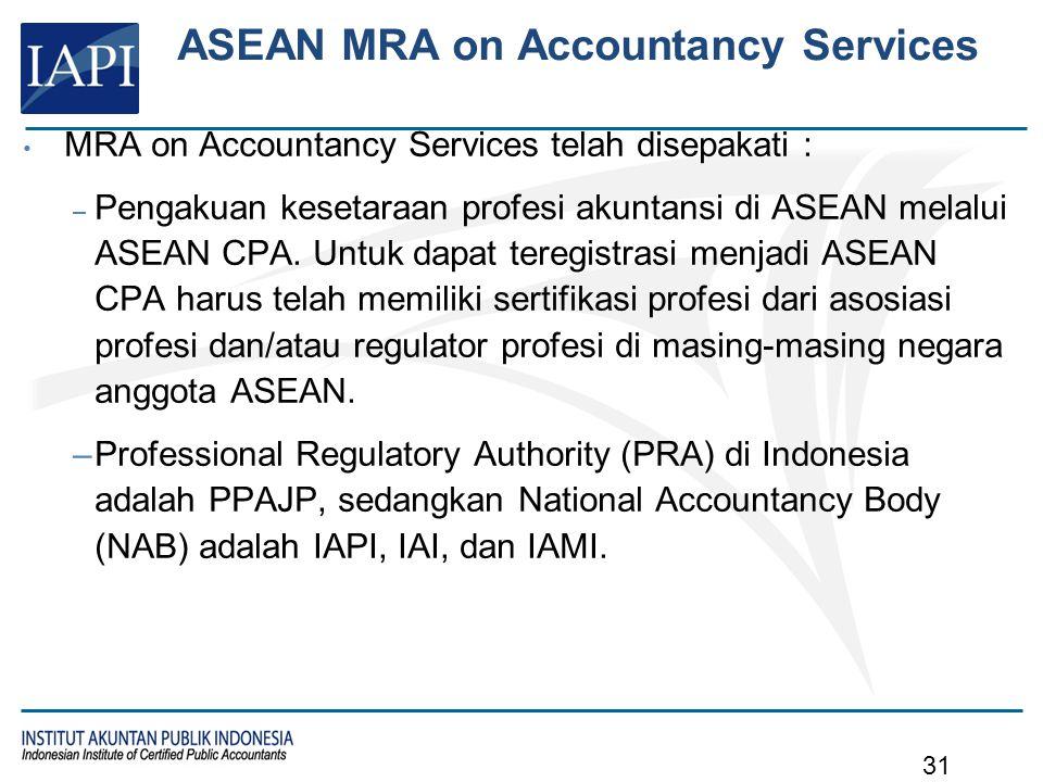 ASEAN MRA on Accountancy Services MRA on Accountancy Services telah disepakati : – Pengakuan kesetaraan profesi akuntansi di ASEAN melalui ASEAN CPA.
